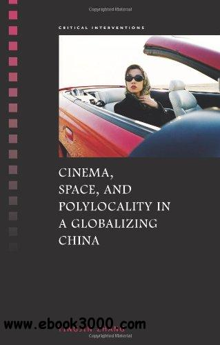Cinema, Space, and Polylocality in a Globalizing China free download