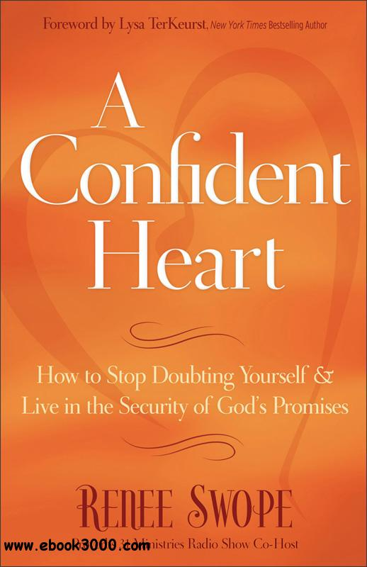 A Confident Heart: How to Stop Doubting Yourself and Live in the Security of Gods Promises free download