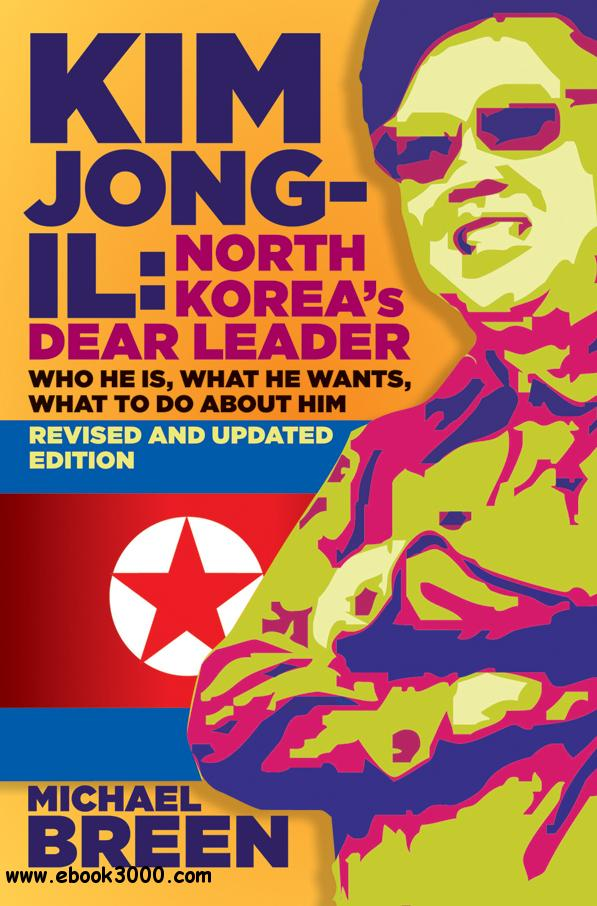 Kim Jong-IL: North Koreas Dear Leader, Revised and Updated Edition free download