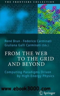 From the Web to the Grid and Beyond: Computing Paradigms Driven by High-Energy Physics free download