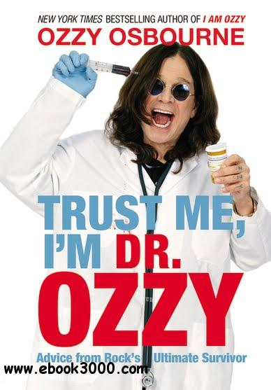 Trust Me, I'm Dr. Ozzy: Advice from Rock's Ultimate Survivor free download
