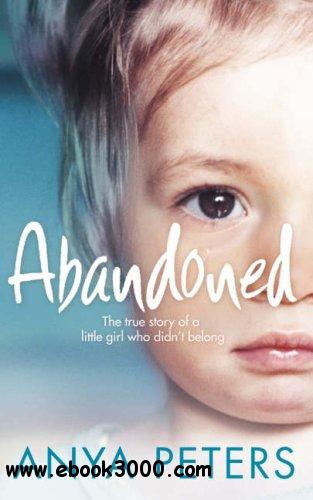 Abandoned: The true story of a little girl who didnt belong free download