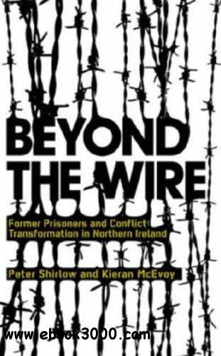 Beyond the Wire: Former Prisoners and Conflict Transformation in Northern Ireland free download