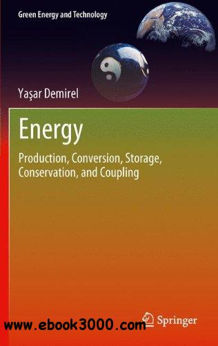 Energy: Production, Conversion, Storage, Conservation, and Coupling free download