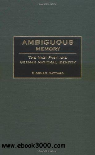 Ambiguous Memory: The Nazi Past and German National Identity free download