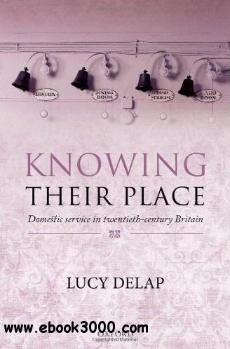 Knowing Their Place: Domestic Service in Twentieth Century Britain free download