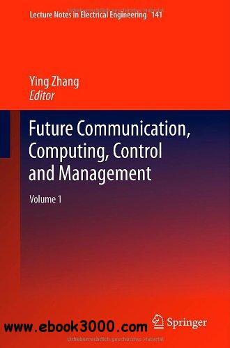 Future Communication, Computing, Control and Management: Volume 1 free download