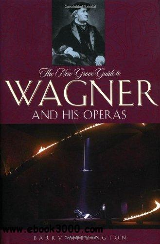 The New Grove Guide to Wagner and His Operas free download