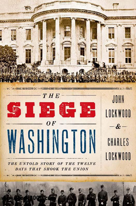 The Siege of Washington: The Untold Story of the Twelve Days That Shook the Union free download