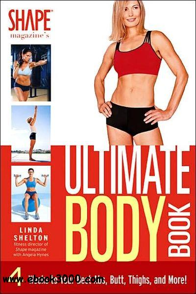 Shape Magazine's Ultimate Body Book: 4 Weeks to Your Best Abs, Butt, Thighs, and More! free download