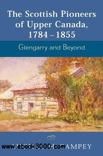 The Scottish Pioneers of Upper Canada, 1784-1855: Glengarry and Beyond free download
