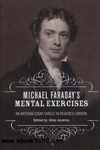 Michael Faraday's Mental Exercises: An Artisan Essay-Circle in Regency London download dree