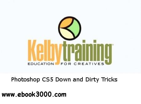Kelby Training - Photoshop CS5 Down and Dirty Tricks free download