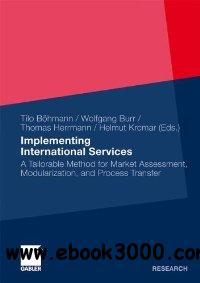 Implementing International Services: A Tailorable Method for Market Assessment, Modularization, and Process Transfer free download
