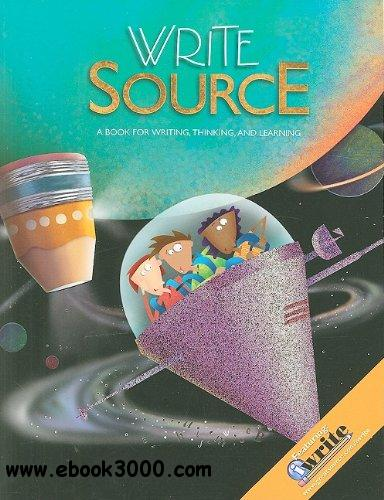 Write Source: A Book for Writing, Thinking, and Learning free download