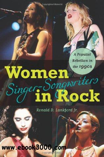 Women Singer-Songwriters in Rock: A Populist Rebellion in the 1990s free download