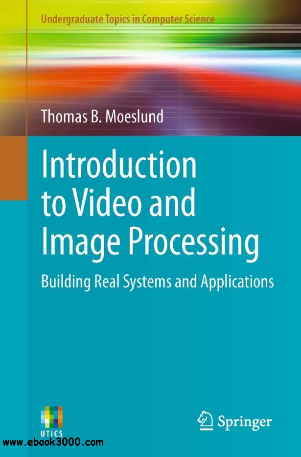 Introduction to Video and Image Processing: Building Real Systems and Applications free download