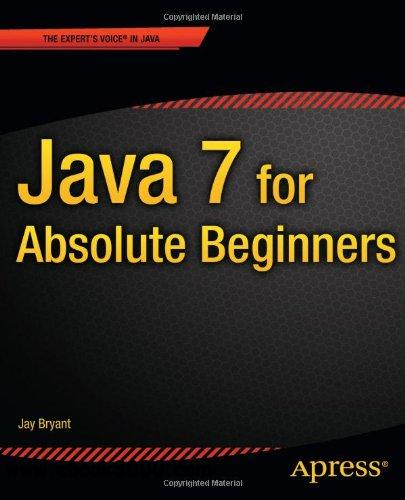 Java 7 for Absolute Beginners (For Absolute Beginners Apress) free download