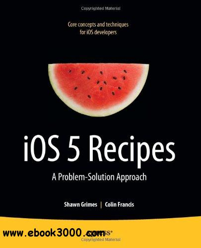 iOS 5 Recipes: A Problem-Solution Approach free download