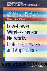 Low-Power Wireless Sensor Networks: Protocols, Services and Applications free download