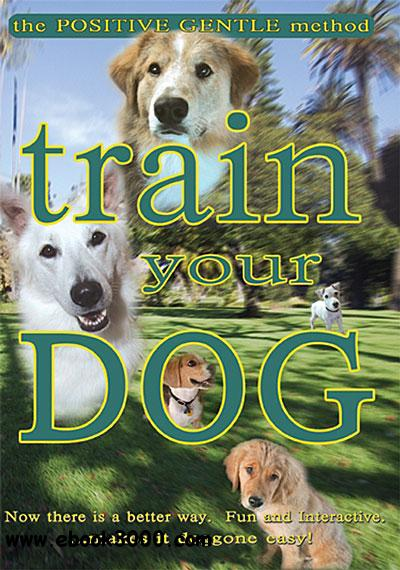 Train Your Dog - The Positive Gentle Method free download