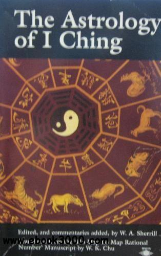 The Astrology of I Ching: Translated from the 'Ho Map Lo Map Rational No.'Manuscript free download