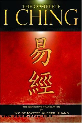 The Complete I Ching: The Definitive Translation by the Taoist Master Alfred Huang free download