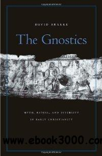 The Gnostics: Myth, Ritual, and Diversity in Early Christianity free download