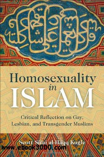 Homosexuality in Islam: Islamic Reflection on Gay, Lesbian, and Transgender Muslims free download