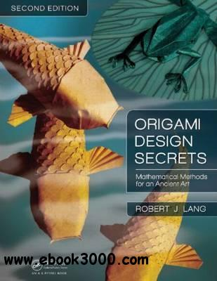 Origami Design Secrets: Mathematical Methods for an Ancient Art free download