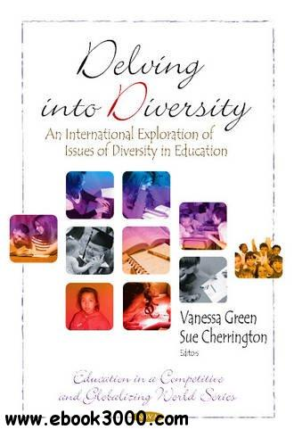 Delving into Diversity: An International Exploration of Issues of Diversity in Education free download