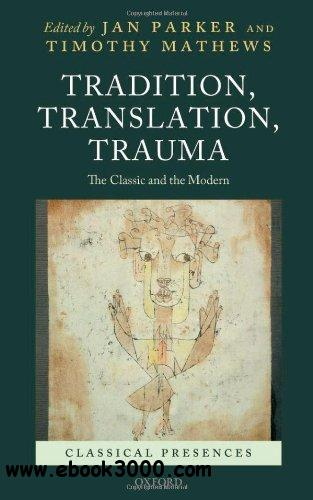 Tradition, Translation, Trauma: The Classic and the Modern free download