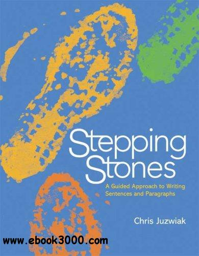 Stepping Stones: A Guided Approach to Writing Sentences and Paragraphs free download