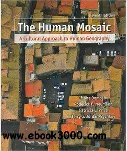 The Human Mosaic: A Cultural Approach to Human Geography, 11th Edition free download