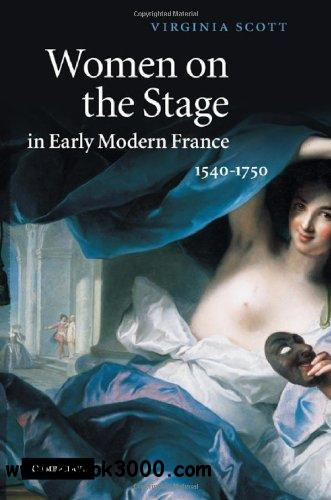 Women on the Stage in Early Modern France: 1540-1750 free download
