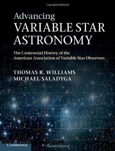 Advancing Variable Star Astronomy: The Centennial History of the American Association of Variable Star Observers free download