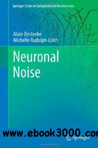 Neuronal Noise (Springer Series in Computational Neuroscience) free download