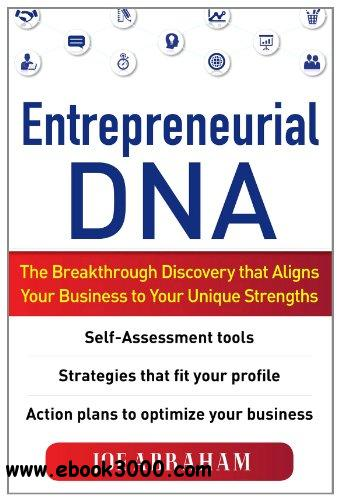 Entrepreneurial DNA: The Breakthrough Discovery that Aligns Your Business to Your Unique Strengths free download