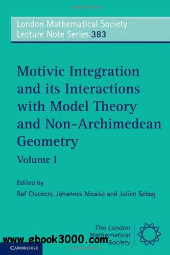 Motivic Integration and its Interactions with Model Theory and Non-Archimedean Geometry: Volume 1 free download