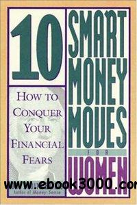10 Smart Money Moves For Women : How to Conquer Your Financial Fears free download