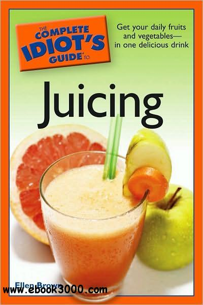 The Complete Idiot's Guide to Juicing free download