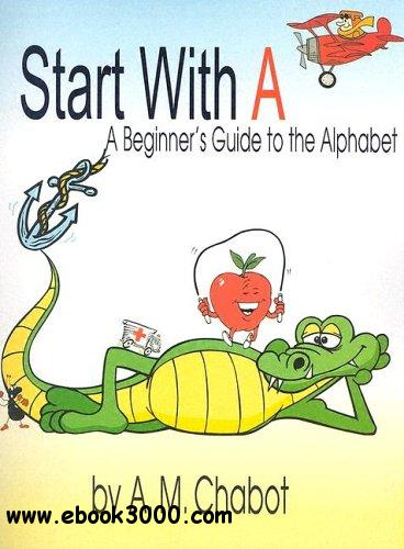 Start with A: A Beginner's Guide to the Alphabet free download