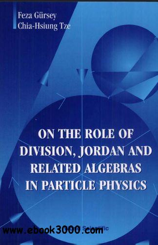 On the Role of Division, Jordan and Related Algebras in Particle Physics free download