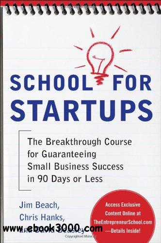 School for Startups: The Breakthrough Course for Guaranteeing Small Business Success in 90 Days or Less free download