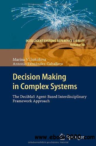 Decision Making in Complex Systems: The DeciMaS Agent-based Interdisciplinary Framework Approach free download
