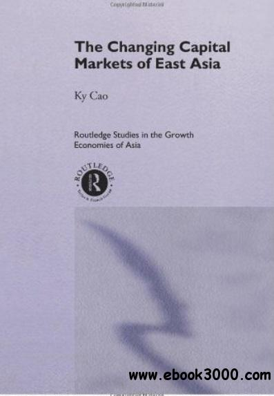 The Changing Capital Markets of East Asia free download