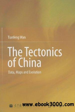 The Tectonics of China: Data, Maps and Evolution free download