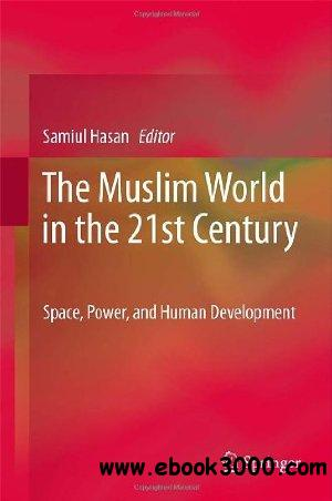 The Muslim World in the 21st Century: Space, Power, and Human Development free download