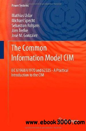 The Common Information Model CIM: IEC 61968/61970 and 62325 - A practical introduction to the CIM (Power Systems) free download