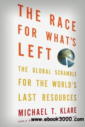 The Race for What's Left: The Global Scramble for the World's Last Resources free download